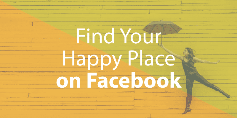 Find Your Happy Place on Facebook