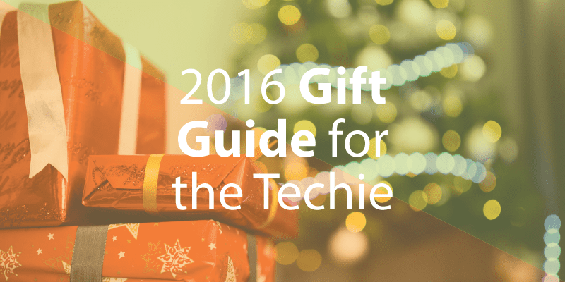 2016 Gift Guide for the Techie