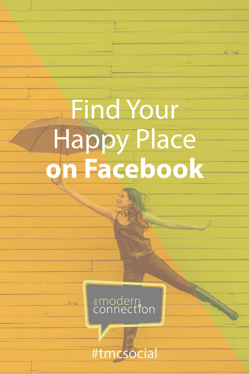 Find Your Happy Place on Facebook - The Modern Connection