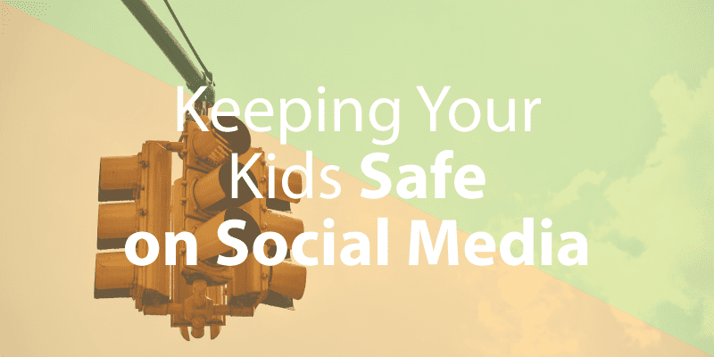 Keeping Your Kids Safe on Social Media