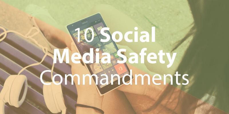 10 Social Media Safety Commandments and Social Media Contract