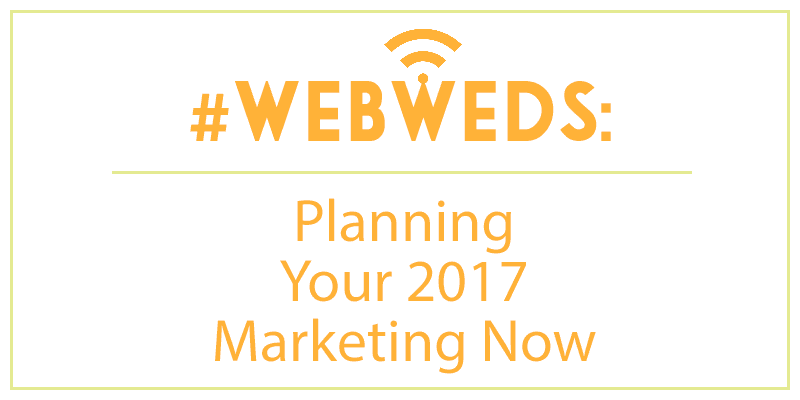 #WebWeds: Planning Your 2017 Marketing Now