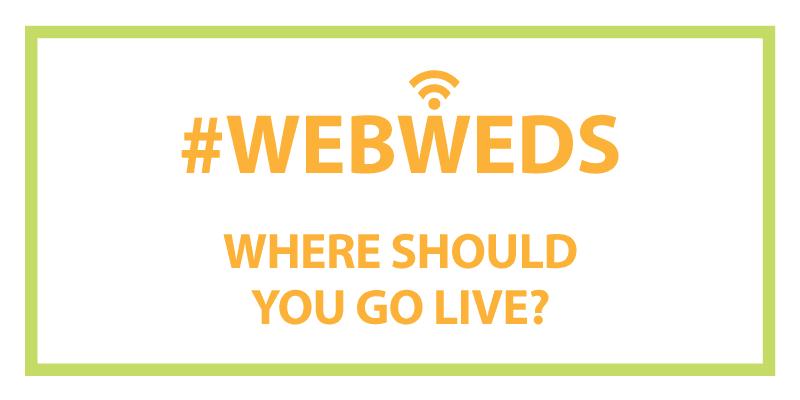 #WebWeds: Where Should You Go Live?