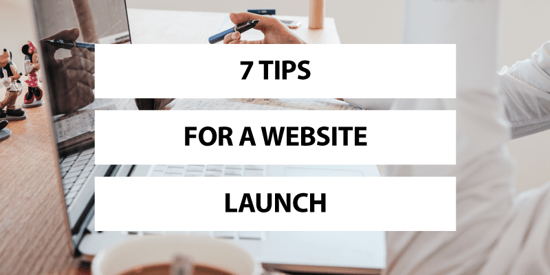 7 Tips For a Website Launch