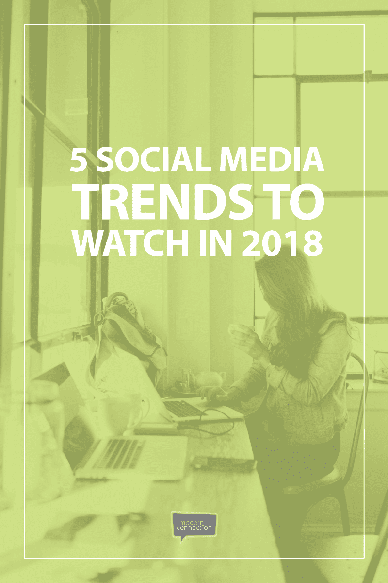 5 Social Media Trends to Watch in 2018