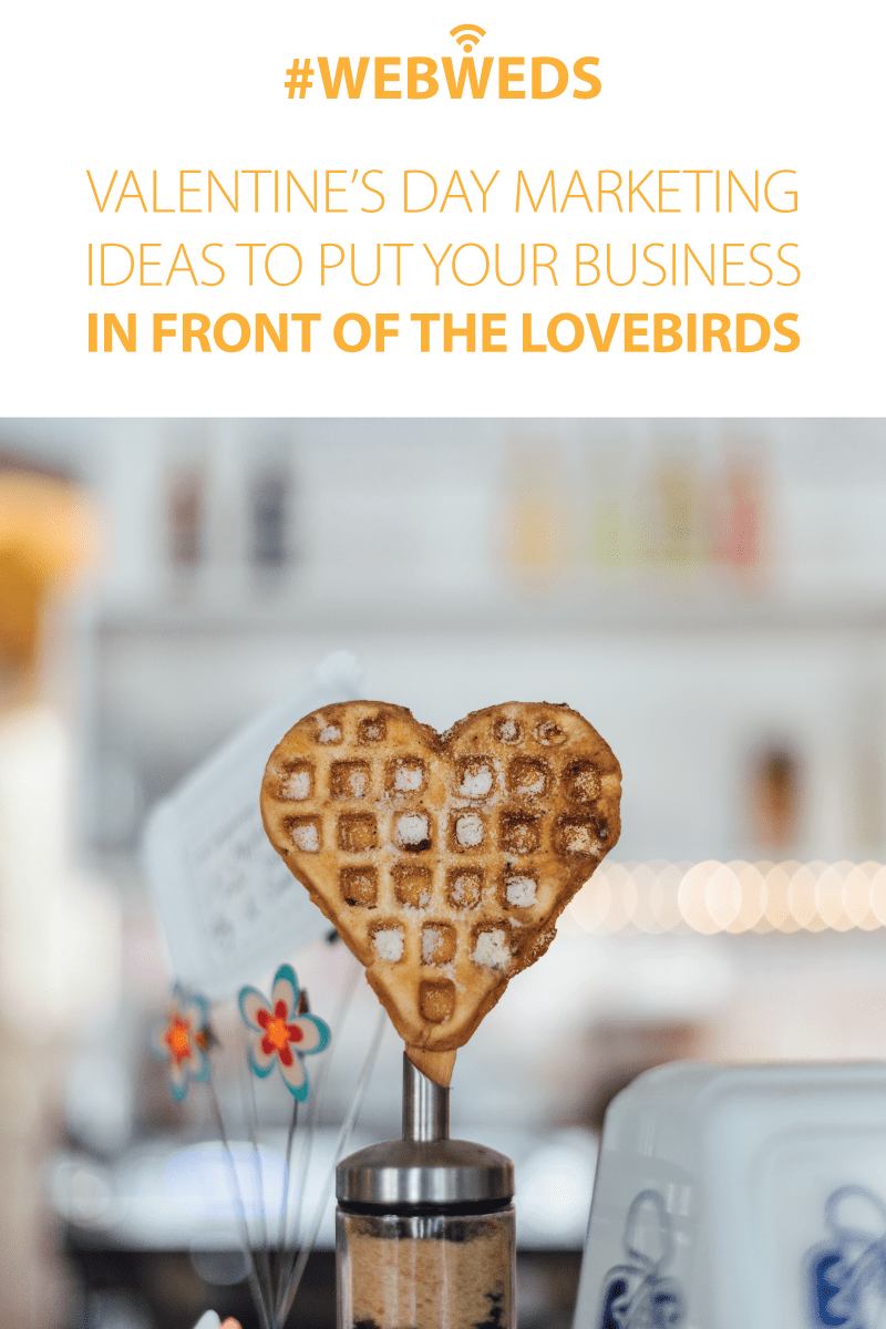 #WebWeds: Valentine's Day Marketing Ideas to Feel the Love in Your Business