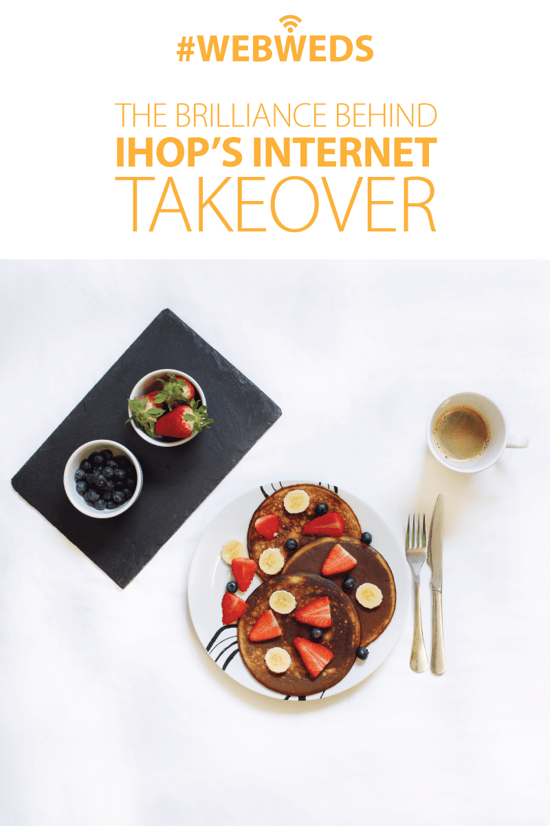 WebWeds: The Brilliance Behind IHOP\'s Internet Takeover - The Modern ...