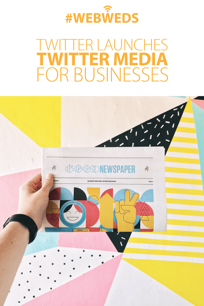 #WebWeds: Twitter Launches Twitter Media for Businesses